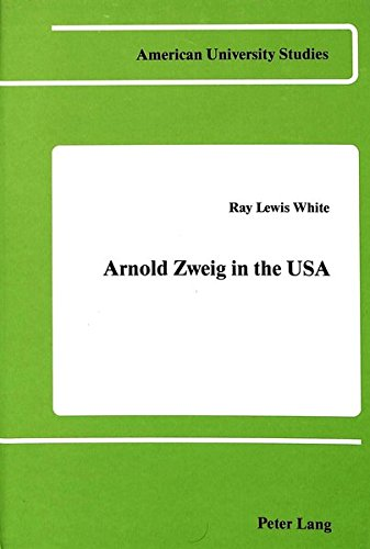 Arnold Zweig in the USA (American University Studies): White, Ray Lewis