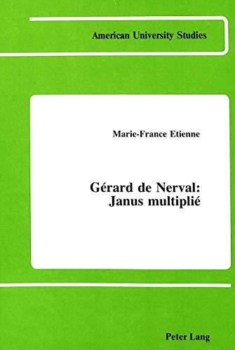 Gérard de Nerval Janus multiplié: ETIENNE MARIE-FRANCE
