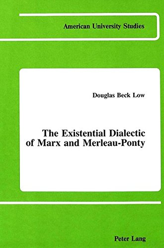 The Existential Dialectic of Marx and Merleau-Ponty: Low Douglas Beck