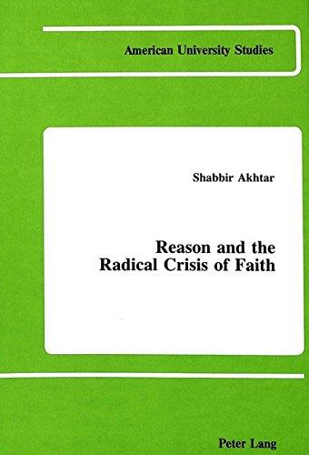 Reason and the Radical Crisis of Faith (Hardcover): Shabbir Akhtar