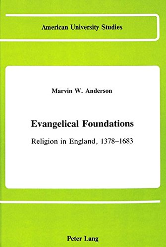 Evangelical Foundations Religion in England, 1378-1683: ANDERSON MARVIN W.