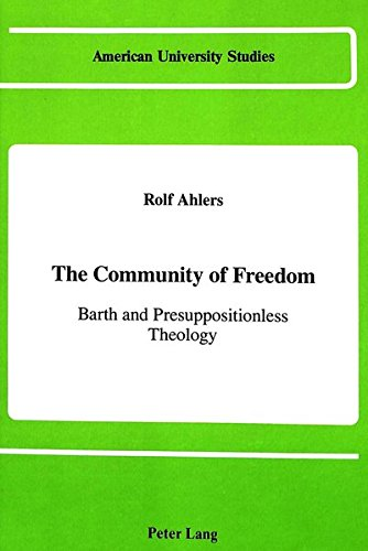 9780820405643: The Community of Freedom: Barth and Presuppositionless Theology (American University Studies)