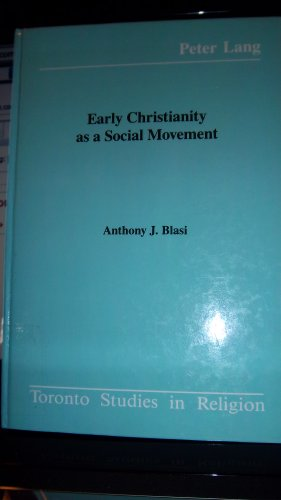 Early Christianity as a Social Movement [Toronto Studies in Religion, Vol. 5]: Blasi, Anthony J.