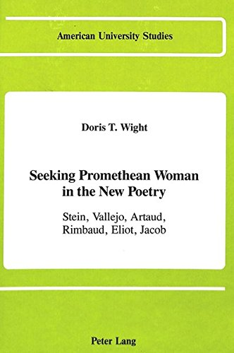 9780820406183: Seeking Promethean Woman in the New Poetry: Stein, Vallejo, Artaud, Rimbaud, Eliot, Jacob (American University Studies, Series 19: General Literature)