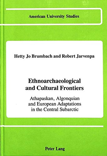 Ethnoarchaeological and Cultural Frontiers: Athapaskan, Algonquian and: Brumbach, Hetty Jo,