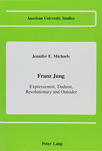 9780820407586: Franz Jung: Expressionist, Dadaist, Revolutionary and Outsider (American University Studies  Series 1: Germanic Languages and Literature)
