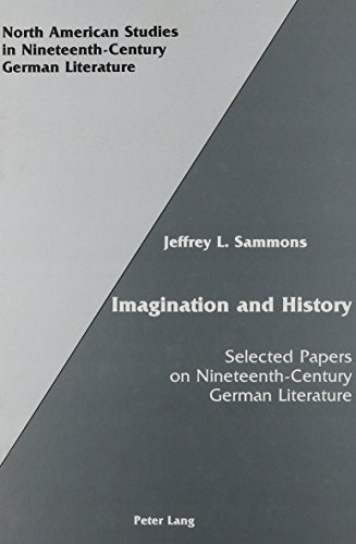 Imagination and History: Selected Papers on Nineteenth Century German Literature (0820407682) by Sammons, Jeffrey L.