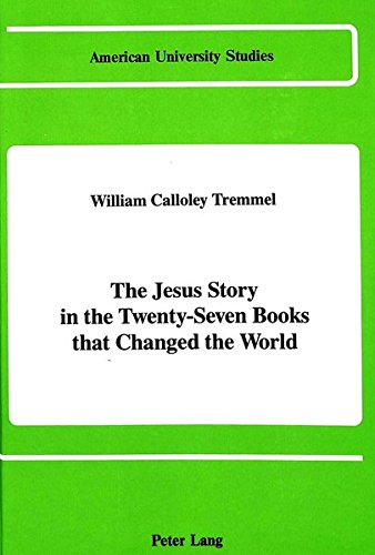 The Jesus Story in the Twenty-Seven Books That Changed the World: Tremmel, William Calloley