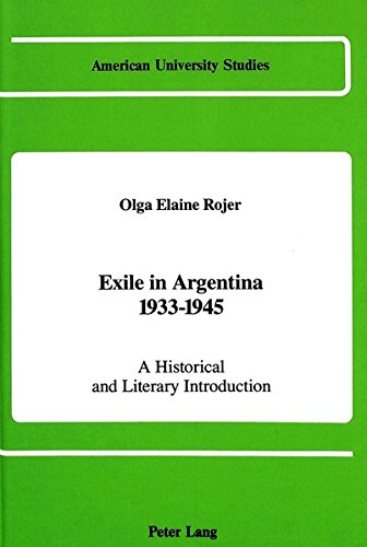 Exile in Argentina 1933-1945: A Historical and: Rojer, Olga Elaine