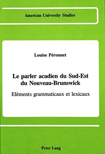 Le parler acadien du sud-est du Nouveau-Brunswick Eléments gramma: PERONNET LOUISE