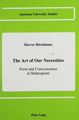 9780820407999: The Art of Our Necessities: Form and Consciousness in Shakespeare (American University Studies Series Iv: English Language & Literature)