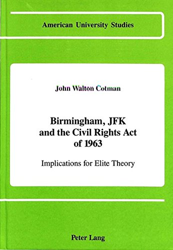 9780820408064: Birmingham, JFK and the Civil Rights Act of 1963 (American University Studies)