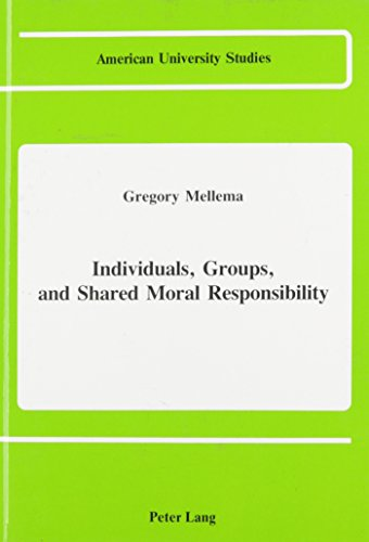 Individuals, Groups, and Shared Moral Responsibility: Mellema Gregory