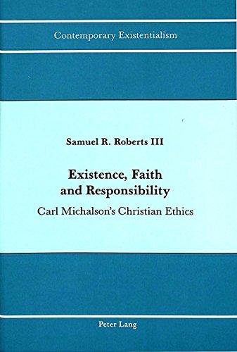 Existence, Faith and Responsibility Carl Michalson's Christian Et: ROBERTS SAMUEL R. III