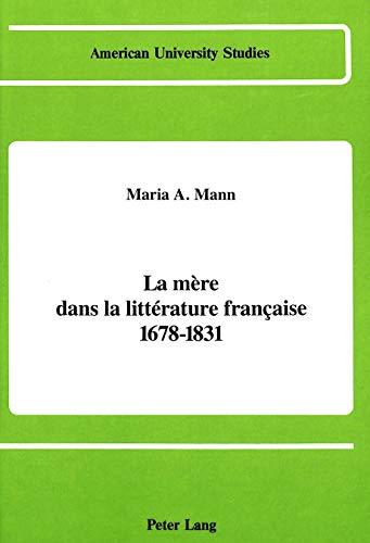La mère dans la littérature française 1678-1831: MANN MARIA A.