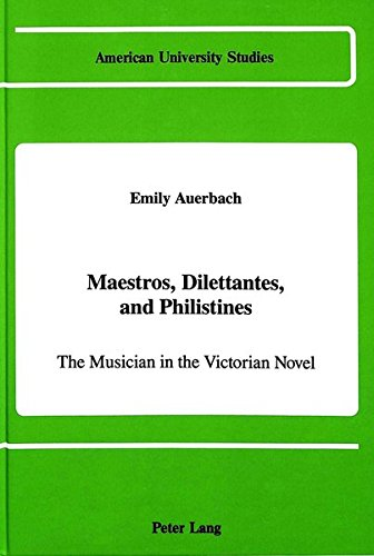 Maestros, Dilettantes, and Philistines: The Musician in the Victorian Novel (American University ...