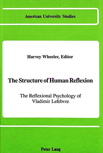 The Structure of Human Reflexion: The Reflexional Psychology of Vladimir Lefebvre (American ...