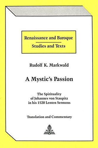 9780820409504: A Mystic's Passion: The Spirituality of Johannes Von Staupitz in His 1520 Lenten Sermons: The Spirituality of Johannes Von Staupitz in His 1520 Lenten Sermons Translation and Commentary: 3