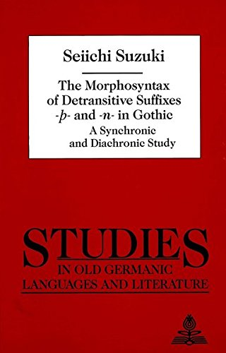 9780820410326: The Morphosyntax of Detransitive Suffixes «- -» and «-n-» in Gothic: A Synchronic and Diachronic Study (Studies in Old Germanic Languages and Literature)