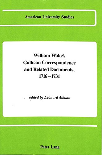 William Wake s Gallican Correspondence and Related Documents, 1716-1731: Vol. III: 5 February 1721 ...