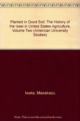 Planted in Good Soil: A History of the Issei in the United States Agriculture,signed: Iwata, ...