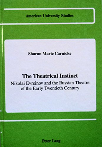 9780820410739: The Theatrical Instinct: Nikolai Evreinov and the Russian Theatre of the Early Twentieth Century (American University Studies)