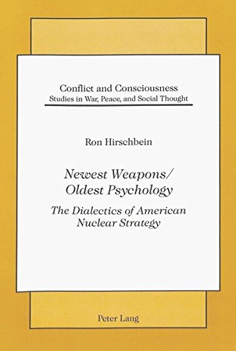 Newest Weapons / Oldest Psychology The Dialectics of American Nuc: HIRSCHBEIN RON