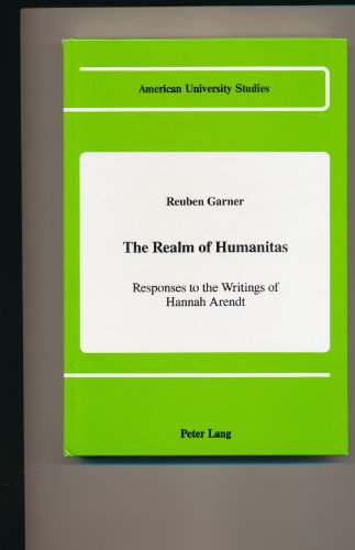 The Realm of Humanitas Responses to the Writings of Hannah Arendt: GARNER REUBEN