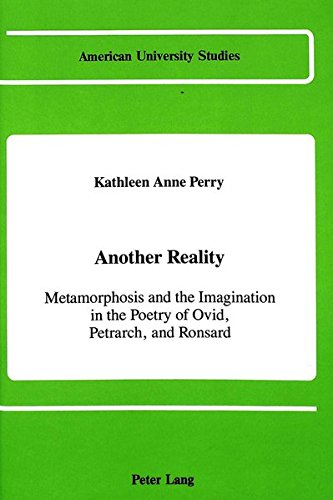 9780820411125: Another Reality: Metamorphosis and the Imagination in the Works of Ovid, Petrarch, and Ronsard (American University Studies)
