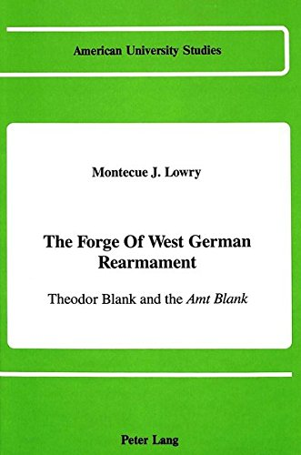 9780820411576: The Forge of West German Rearmament: Theodor Blank and the