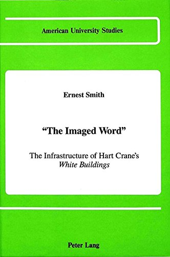9780820411743: The Imaged Word: The Infrastructure of Hart Crane's White Buildings
