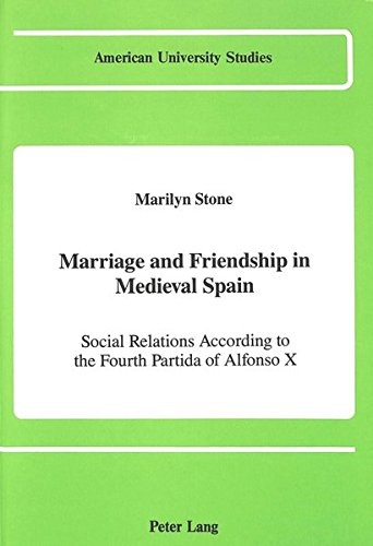 9780820411774: Marriage and Friendship in Medieval Spain: Social Relations According to the Fourth Partida of Alfonso X (American University Studies)