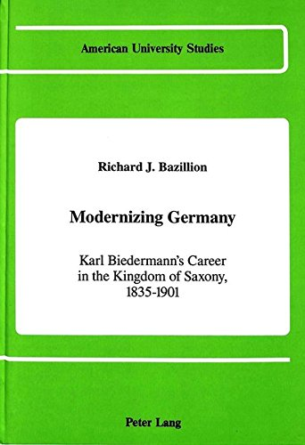 9780820411859: Modernizing Germany: Karl Biedermann's Career in the Kingdom of Saxony, 1835-1901 (American University Studies)