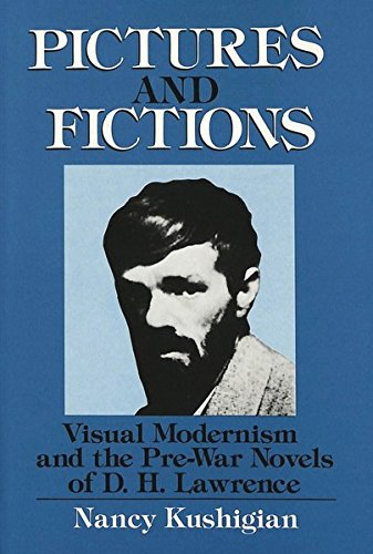 Pictures And Fictions : Visual Modernism and the Pre-War Novels of D. H. Lawrence: Kushigian, Nancy