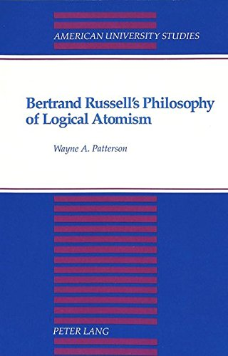 Bertrand Russell's Philosophy of Logical Atomism (American: Wayne A. Patterson