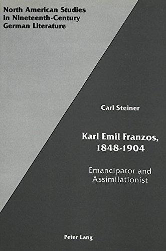 KARL EMIL FRANZOS 1848 - 1904 - Emancipator and assimilationist: STEINER, KARL