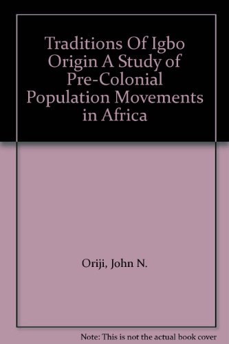 9780820412672: Traditions of Igbo Origin: A Study of Pre-Colonial Population Movements in Africa (American University Studies. Series XI, Anthropology and Soc)