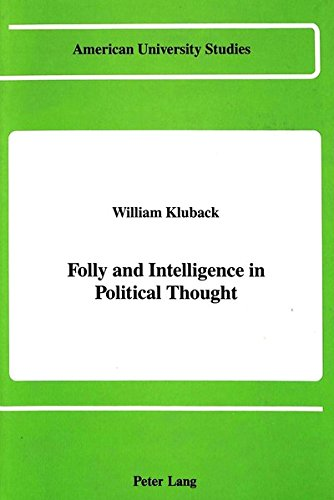 Folly and Intelligence in Political Thought: KLUBACK WILLIAM
