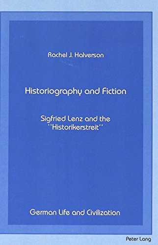 Historiography and Fiction: Siegfried Lenz and the Historikerstreit (German Life & Civilization...