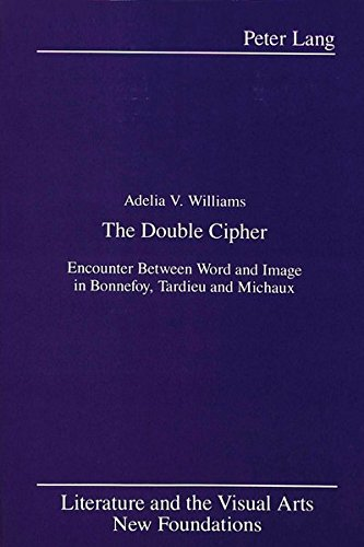 9780820413174: The Double Cipher: Encounter Between Word and Image in Bonnefoy, Tardieu and Michaux (Literature and the Visual Arts New Foundations)