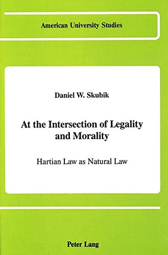 At the Intersection of Legality and Morality Hartian Law as Natur: SKUBIK DANIEL W.