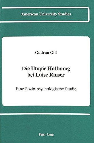 Die Utopie Hoffnung bei Luise Rinser: Eine Sozio-psychologische Studie (American University Studies...
