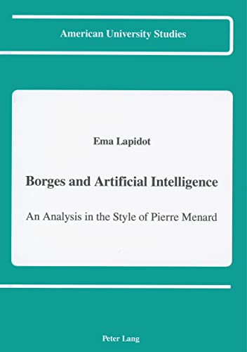 9780820413761: Borges and Artificial Intelligence: An Analysis in the Style of Pierre Menard (American University Studies)