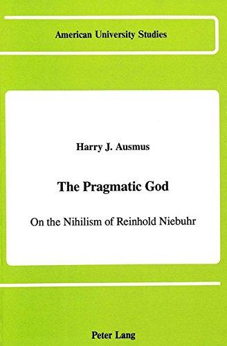 The Pragmatic God On the Nihilism of Reinhold Niebuhr: AUSMUS HARRY J.