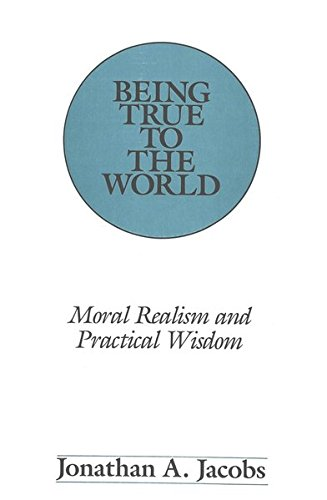 9780820413839: Being True to the World: Moral Realism and Practical Wisdom (American University Studies)