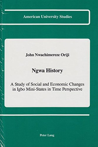 9780820414119: Ngwa History: A Study of Social and Economic Changes in Igbo Mini-States in Time Perspective (American University Studies)