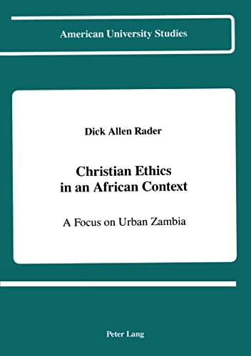 9780820414539: Christian Ethics in an African Context: A Focus on Urban Zambia (American University Studies)