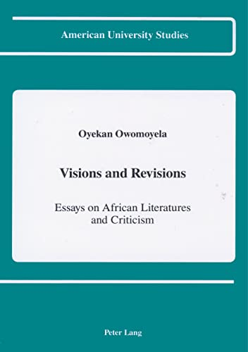 Visions and Revisions: Essays on African Literatures and Criticism (American University Studies ...