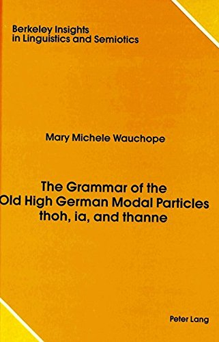 9780820414904: The Grammar of the Old High German Modal Particles thoh, ia, and thanne (Berkeley Insights in Linguistics and Semiotics)