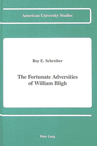 Fortunate Adversities of William Bligh (American University Studies Series IX, History): Roy E. ...